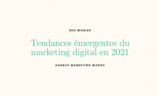 Tendances émergentes du marketing digital en 2021