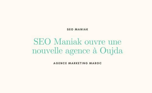 SEO Maniak ouvre une nouvelle agence à Oujda